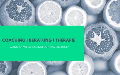 Coaching, Psychologische Beratung, Psychotherapie – wann ist welches Angebot das richtige?